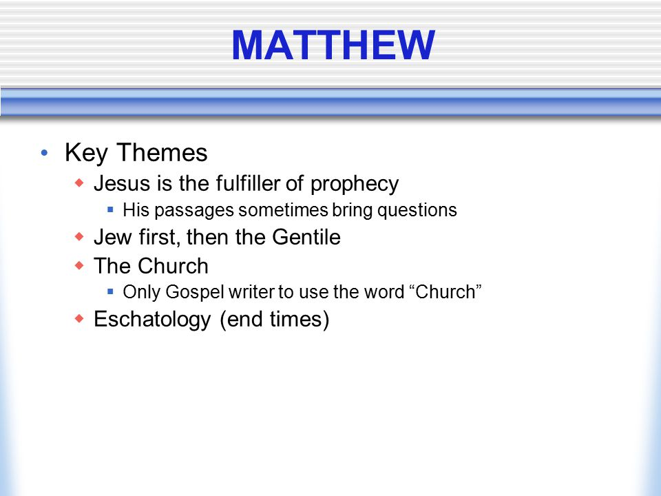 MATTHEW Key Themes Jesus is the fulfiller of prophecy