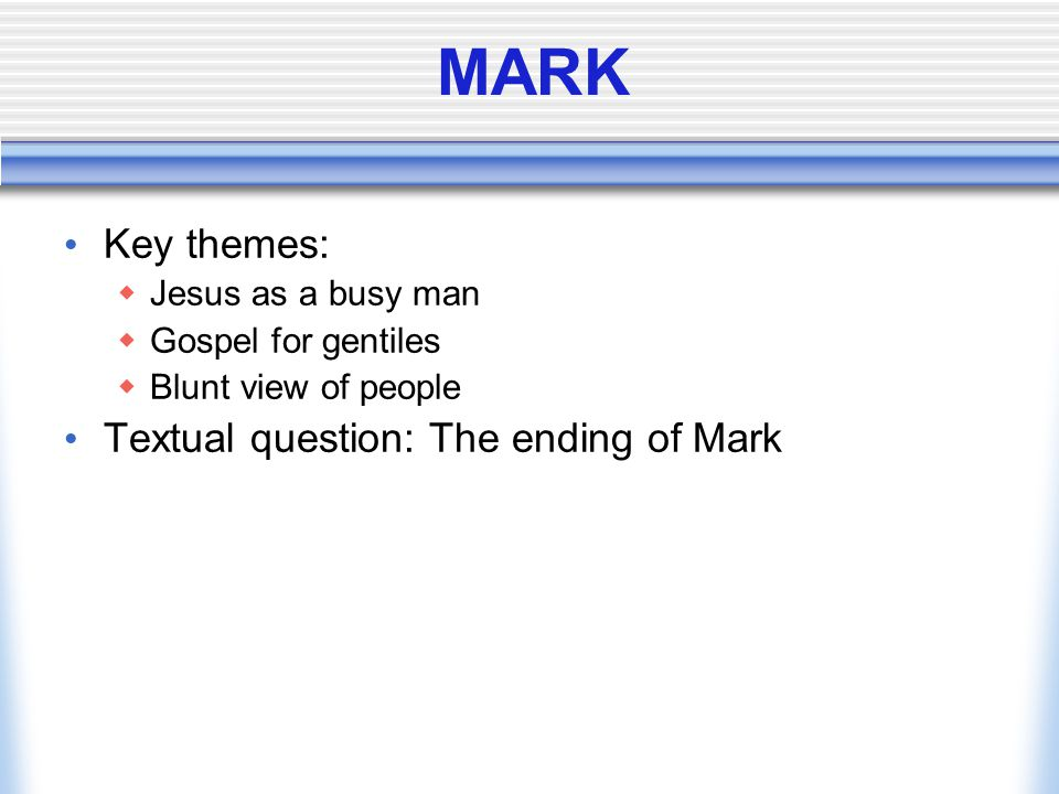 MARK Key themes: Textual question: The ending of Mark