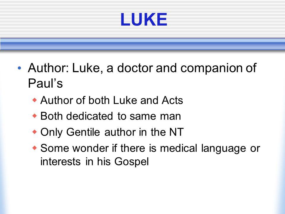 LUKE Author: Luke, a doctor and companion of Paul's