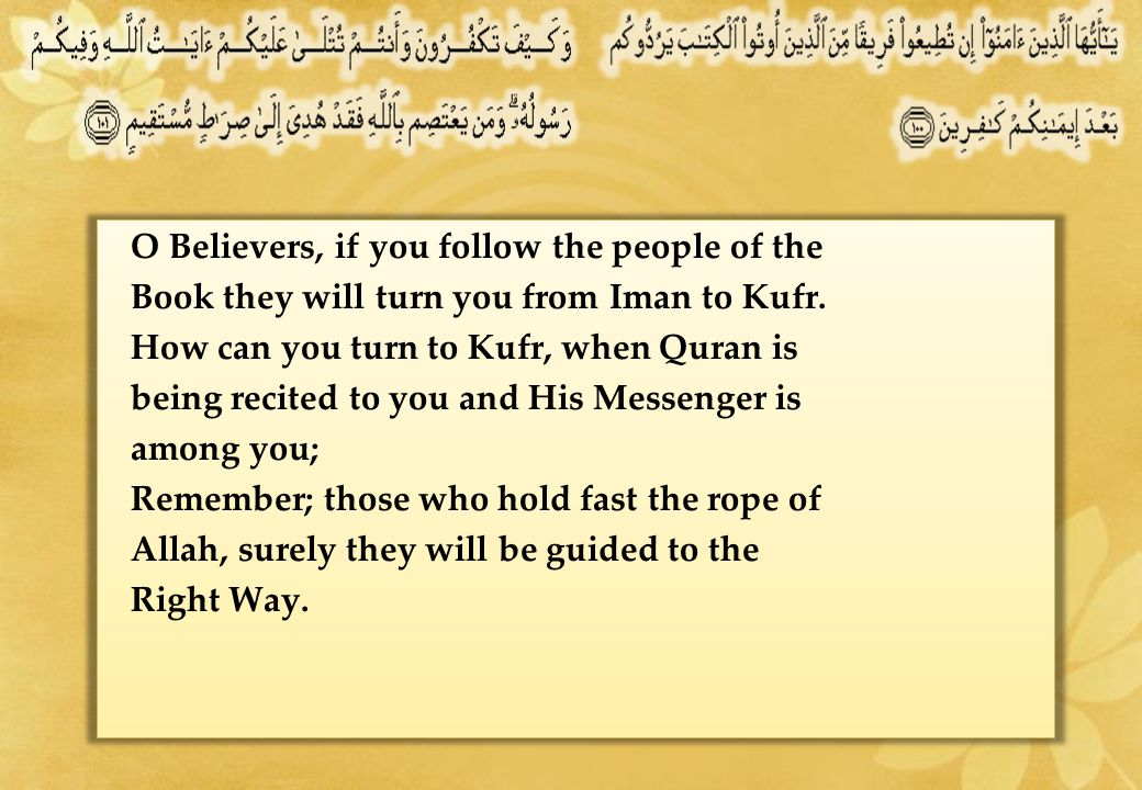 O Believers, if you follow the people of the Book they will turn you from Iman to Kufr.