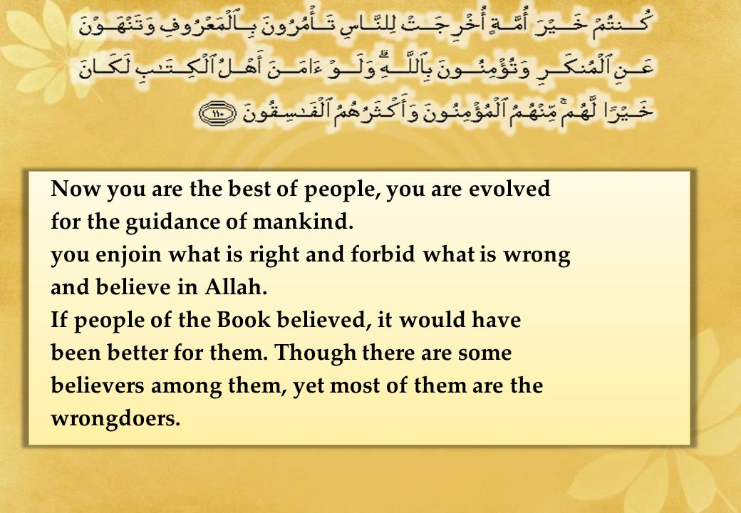 Now you are the best of people, you are evolved for the guidance of mankind.