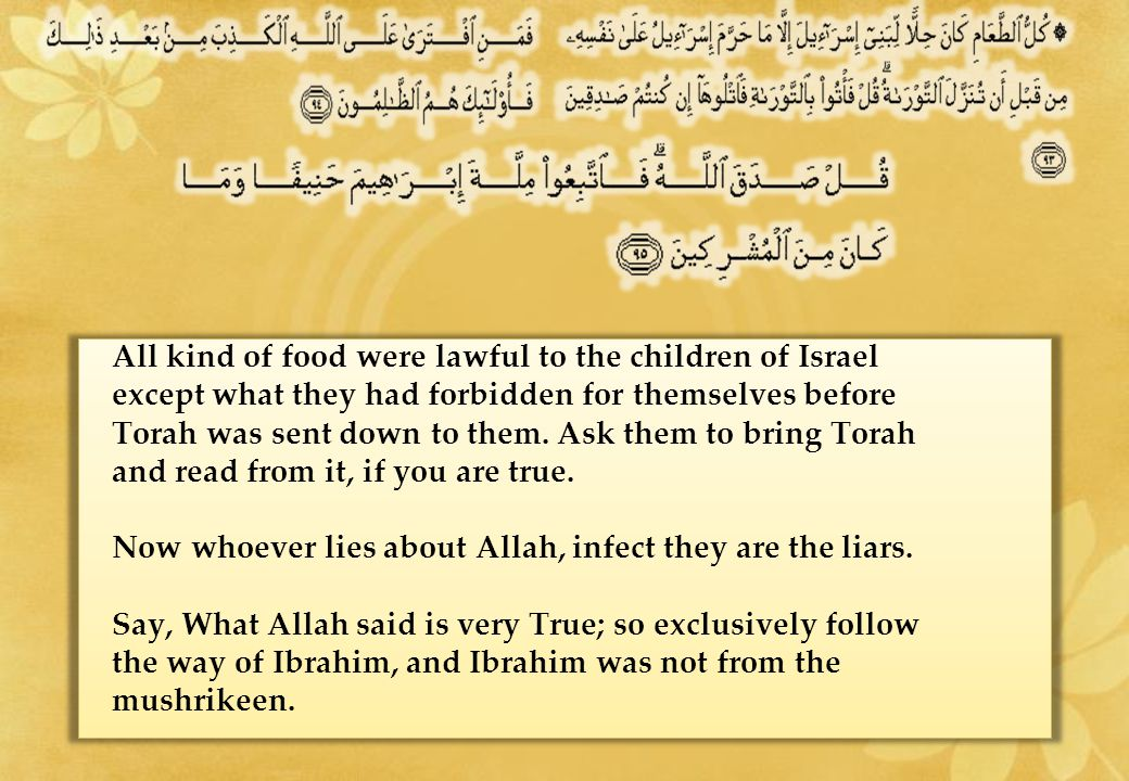 All kind of food were lawful to the children of Israel except what they had forbidden for themselves before Torah was sent down to them.
