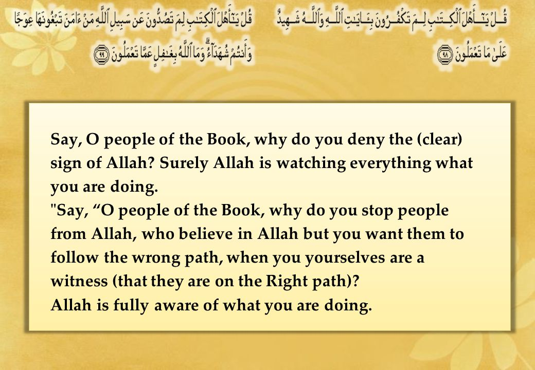 Say, O people of the Book, why do you deny the (clear) sign of Allah