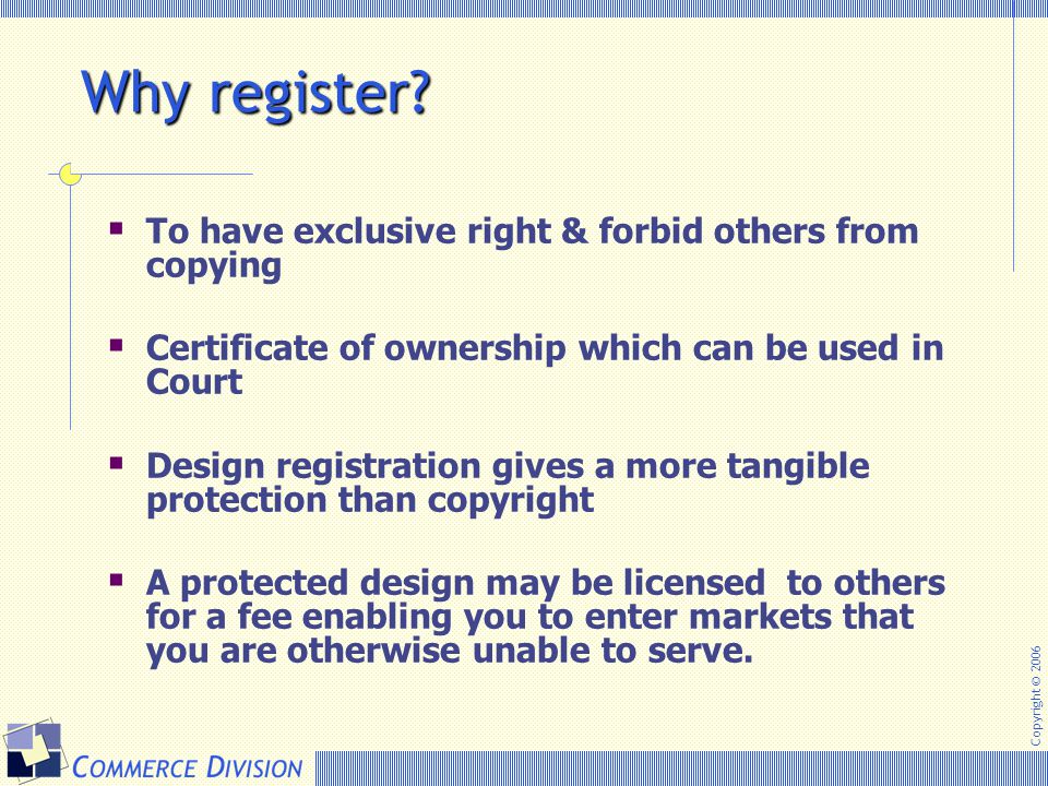 Why register To have exclusive right & forbid others from copying