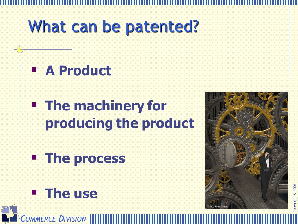 What can be patented A Product The machinery for