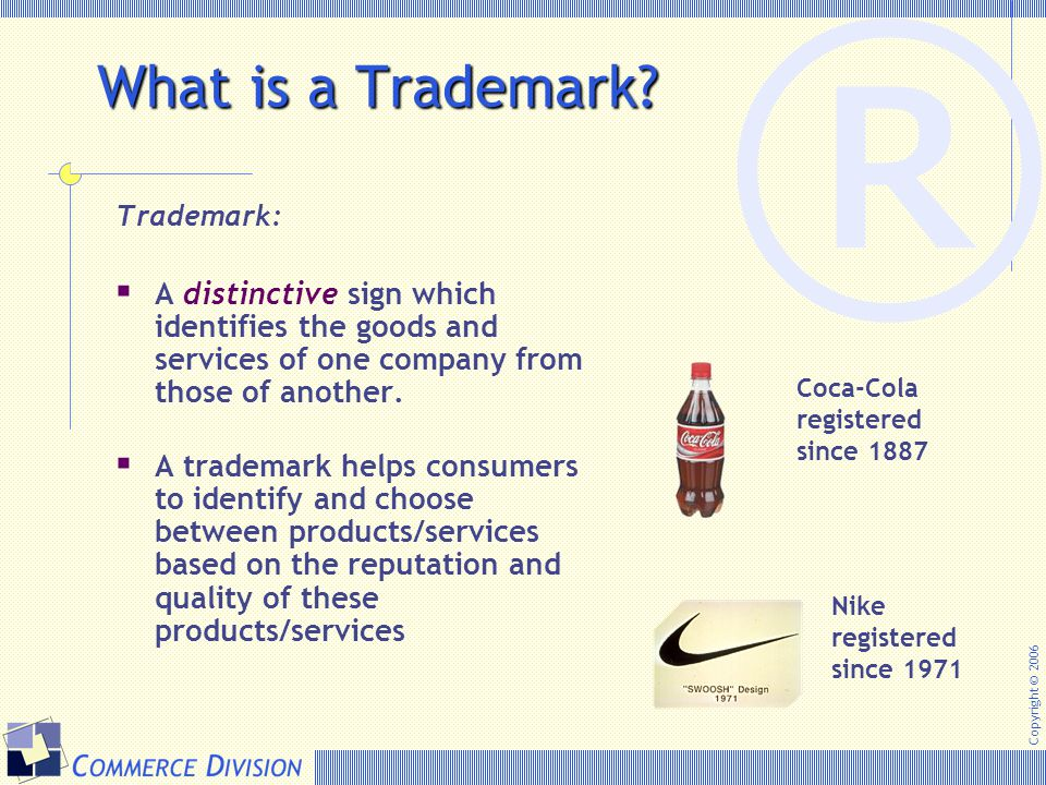 ® What is a Trademark Trademark: A distinctive sign which identifies the goods and services of one company from those of another.