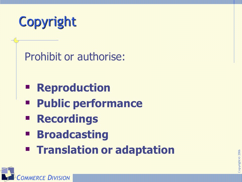 Copyright Prohibit or authorise: Reproduction Public performance