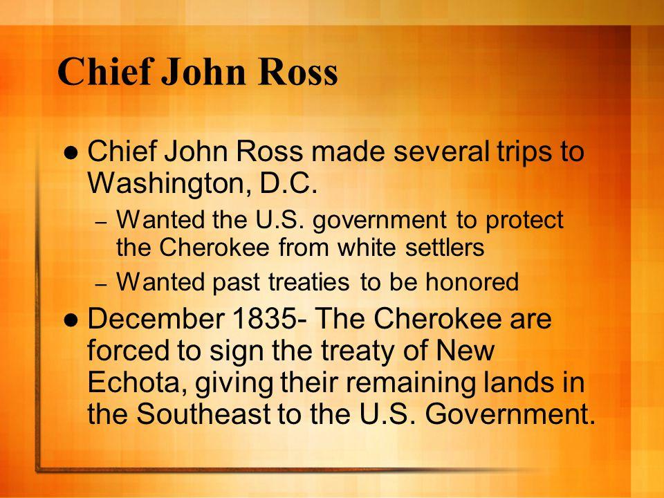 Chief John Ross Chief John Ross made several trips to Washington, D.C.
