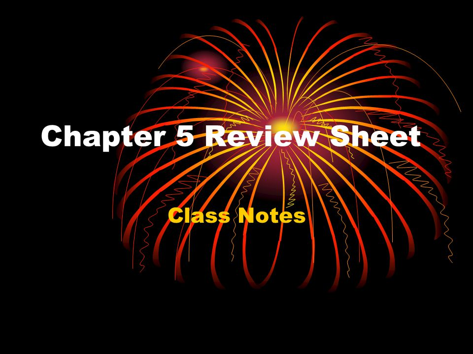 Chapter 5 Review Sheet Class Notes