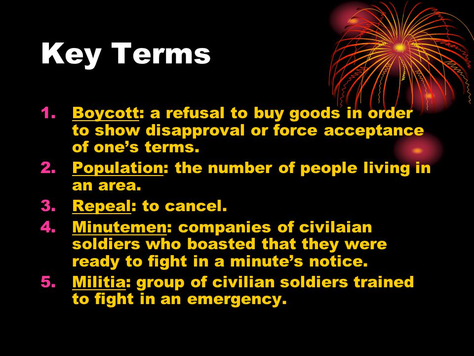 Key Terms Boycott: a refusal to buy goods in order to show disapproval or force acceptance of one's terms.