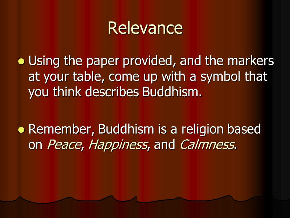 Relevance Using the paper provided, and the markers at your table, come up with a symbol that you think describes Buddhism.