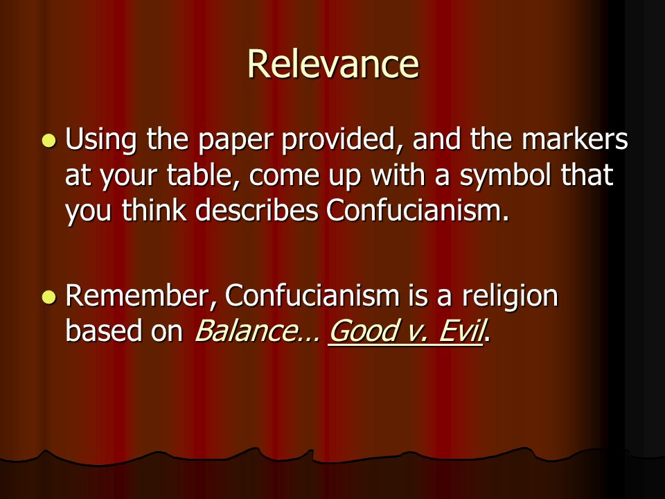 Relevance Using the paper provided, and the markers at your table, come up with a symbol that you think describes Confucianism.