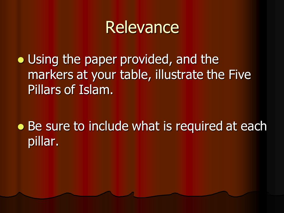 Relevance Using the paper provided, and the markers at your table, illustrate the Five Pillars of Islam.