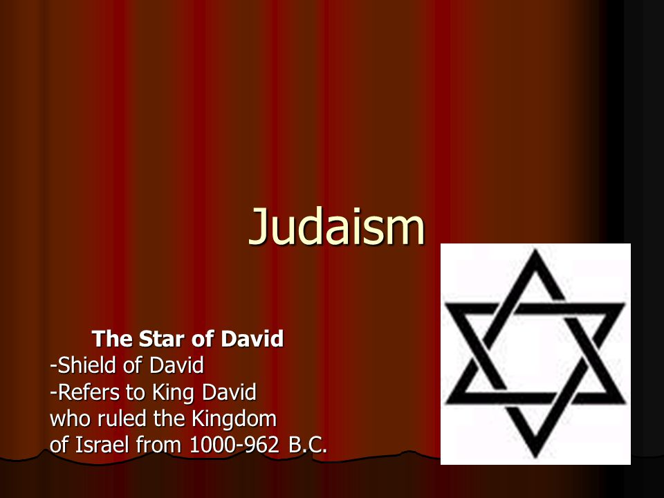 Judaism The Star of David -Shield of David -Refers to King David