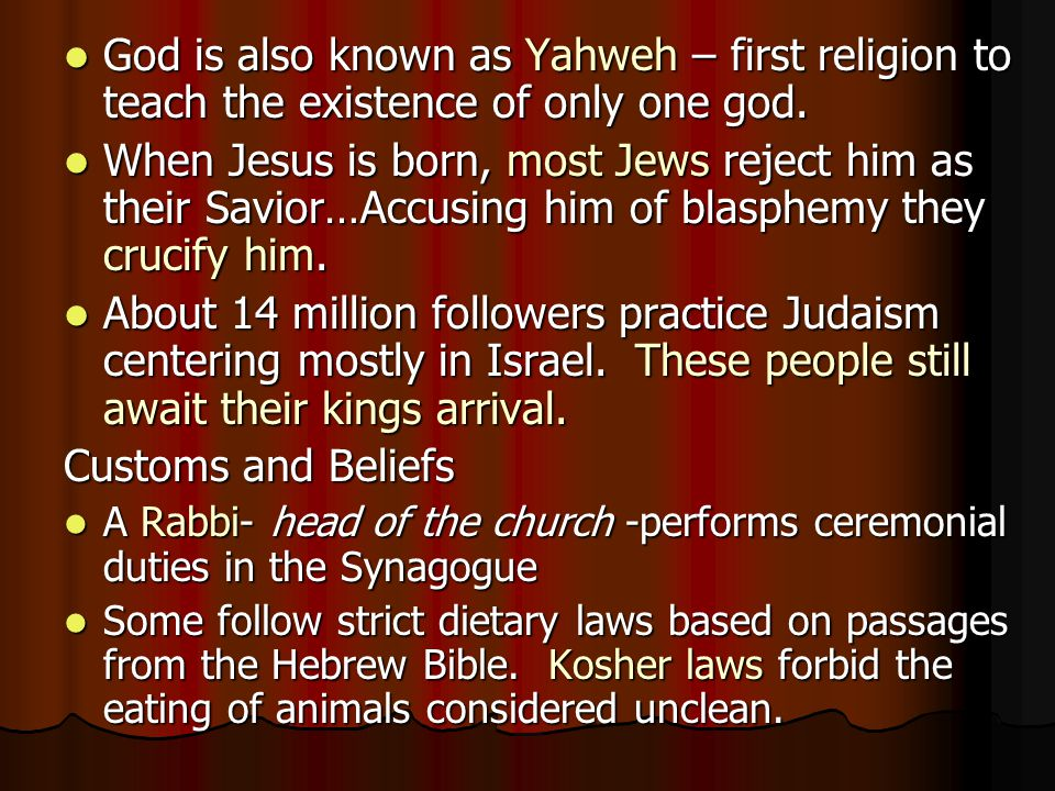 God is also known as Yahweh – first religion to teach the existence of only one god.
