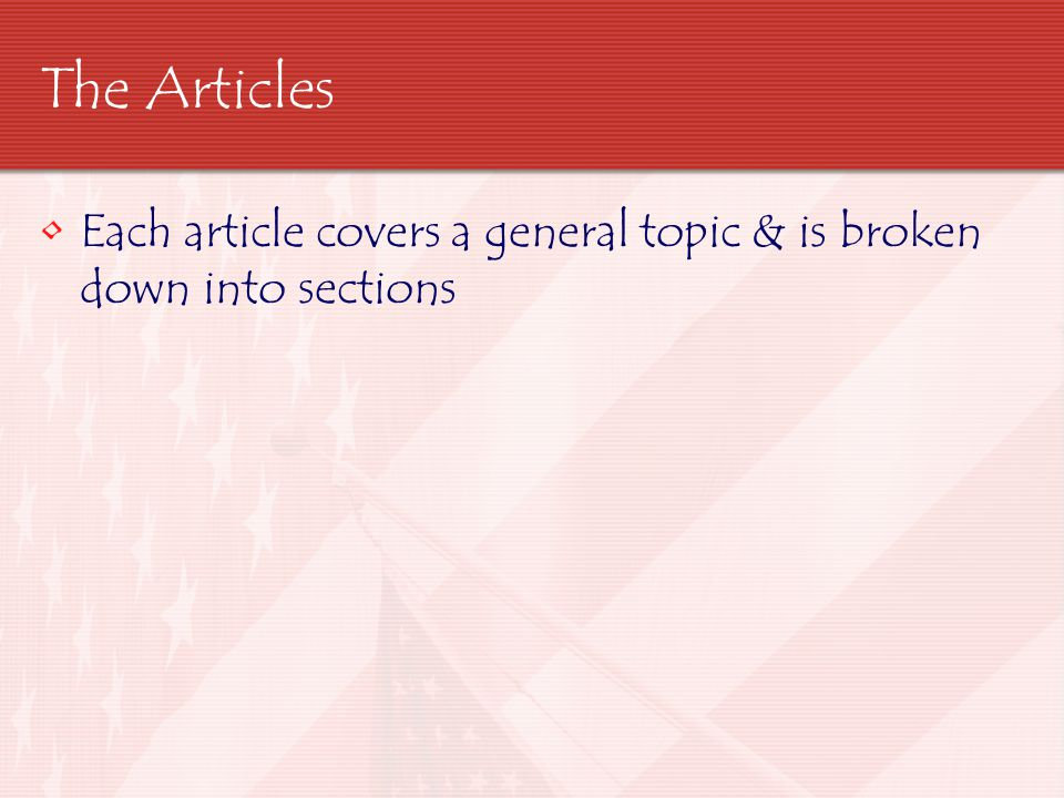 The Articles Each article covers a general topic & is broken down into sections