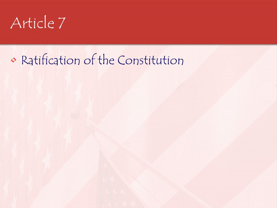Article 7 Ratification of the Constitution