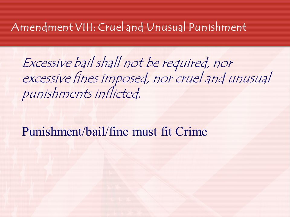 Amendment VIII: Cruel and Unusual Punishment