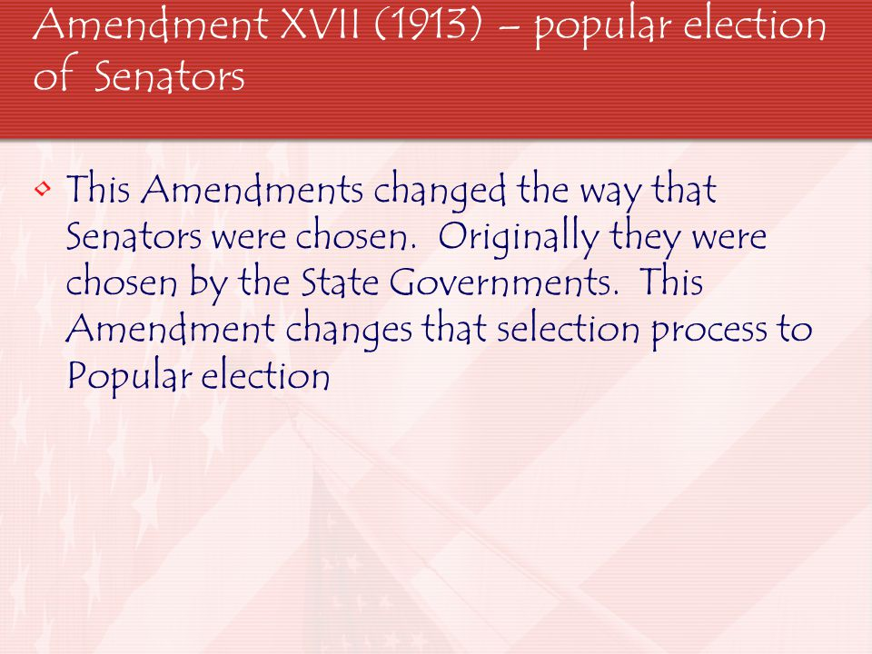 Amendment XVII (1913) – popular election of Senators