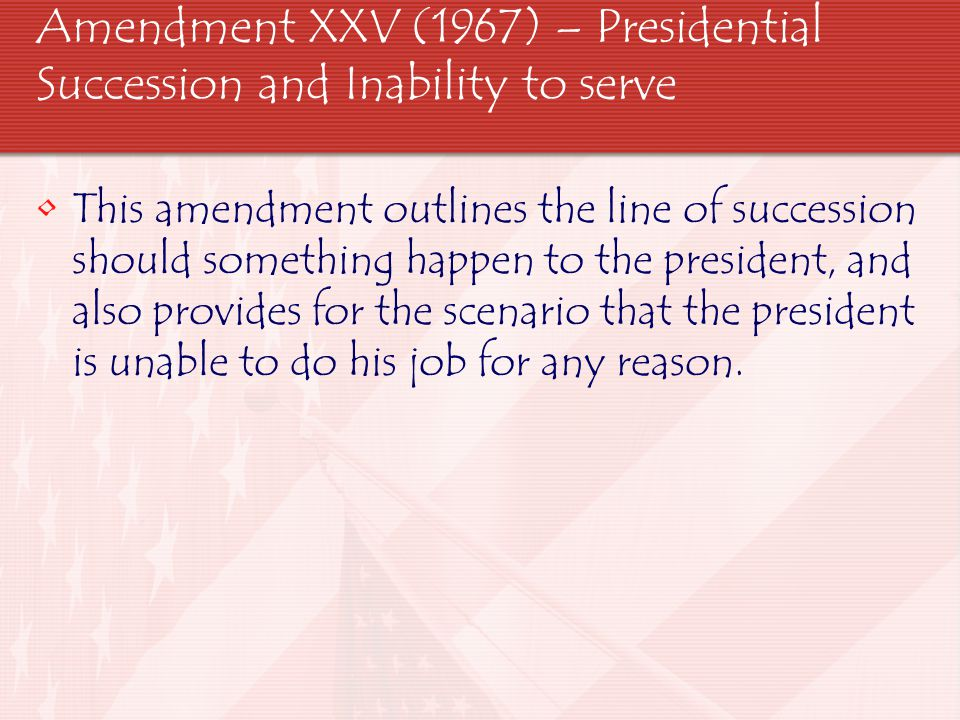 Amendment XXV (1967) – Presidential Succession and Inability to serve