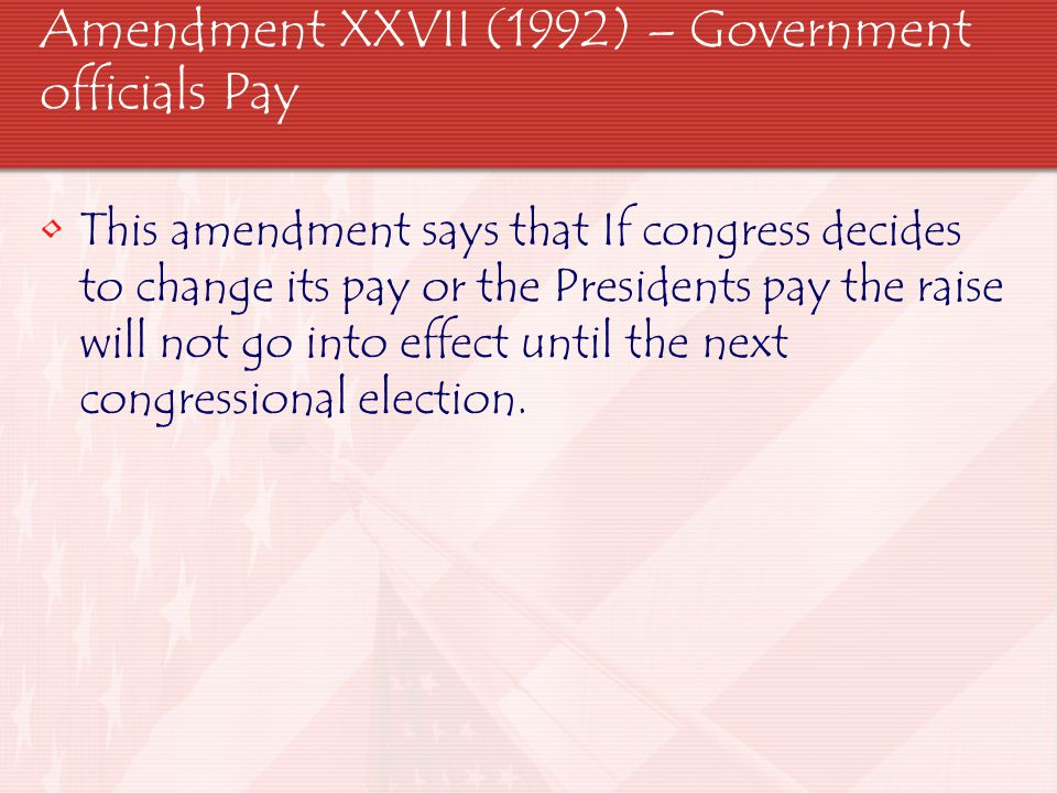 Amendment XXVII (1992) – Government officials Pay