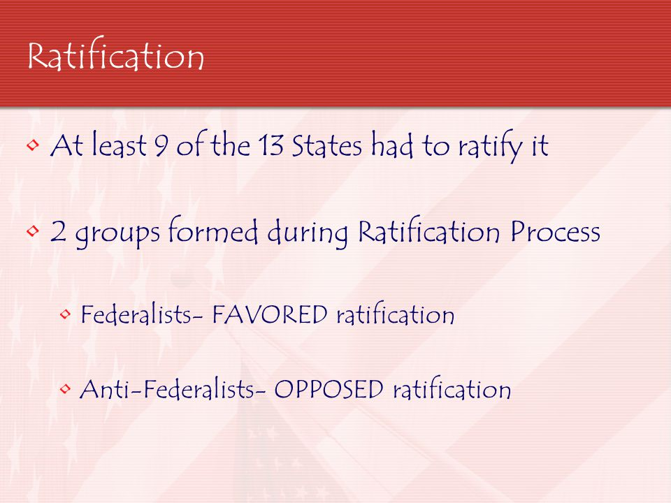 Ratification At least 9 of the 13 States had to ratify it