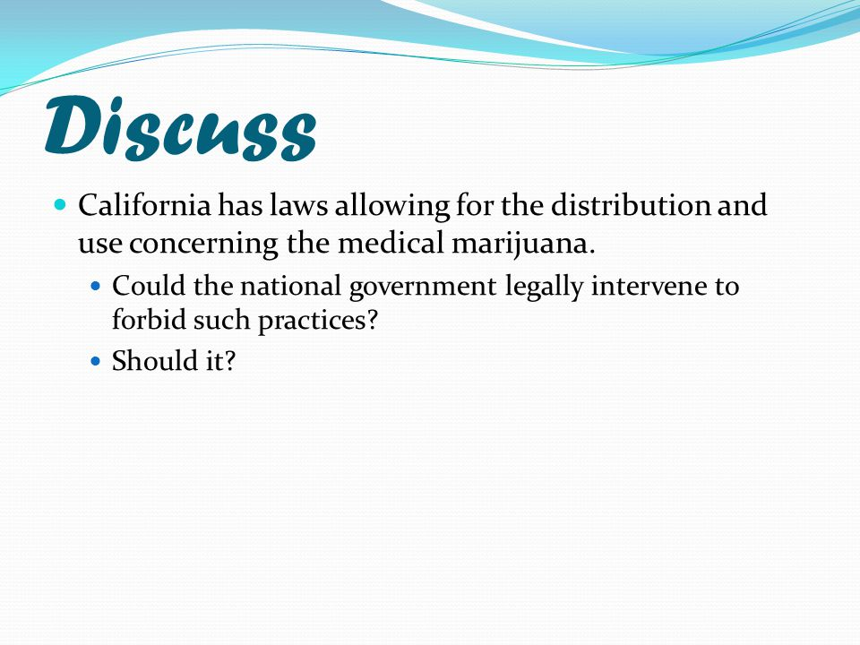 Discuss California has laws allowing for the distribution and use concerning the medical marijuana.