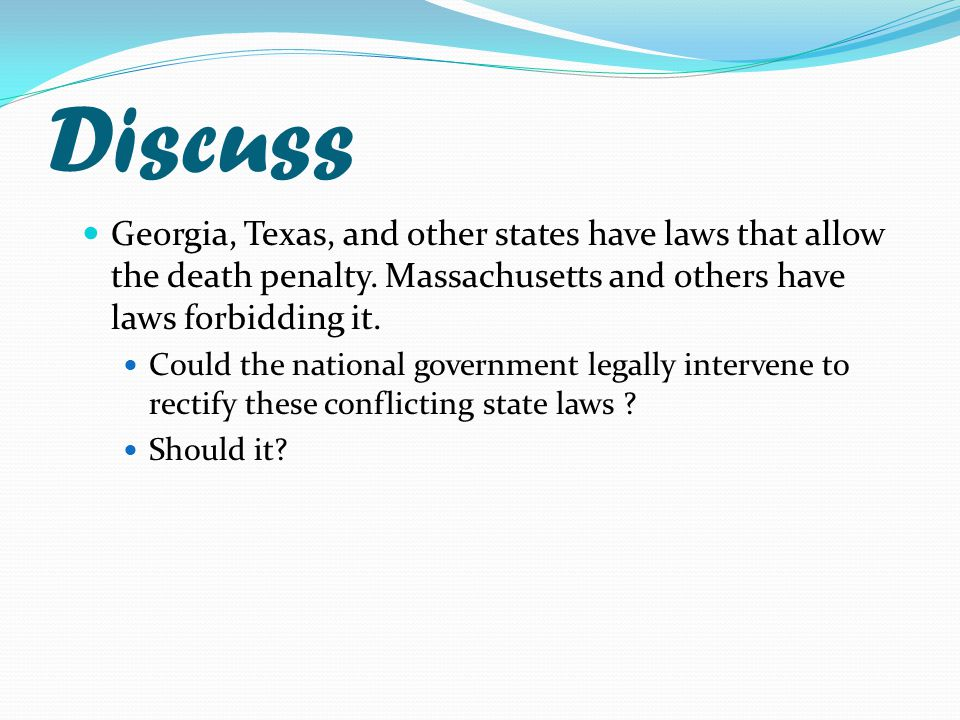 Discuss Georgia, Texas, and other states have laws that allow the death penalty. Massachusetts and others have laws forbidding it.