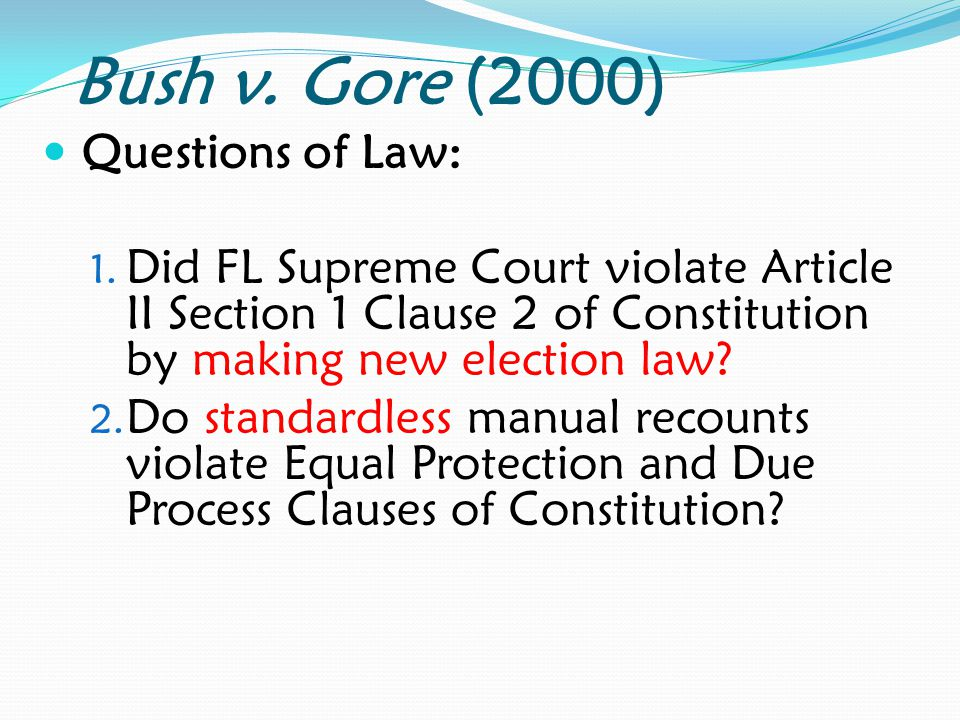 Bush v. Gore (2000) Questions of Law: