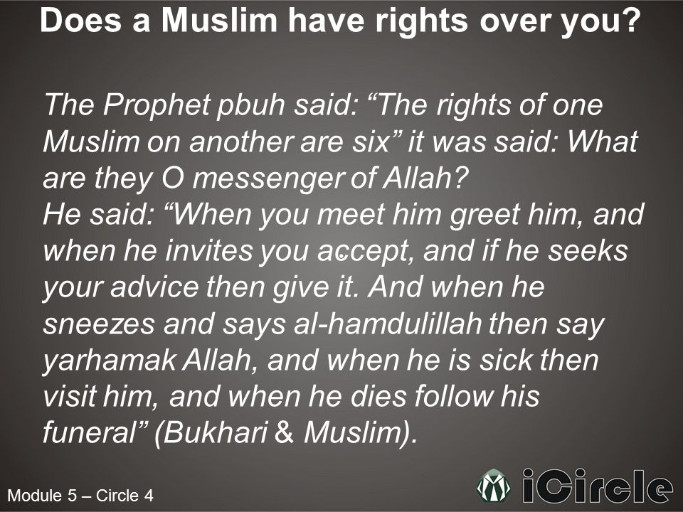 Does a Muslim have rights over you