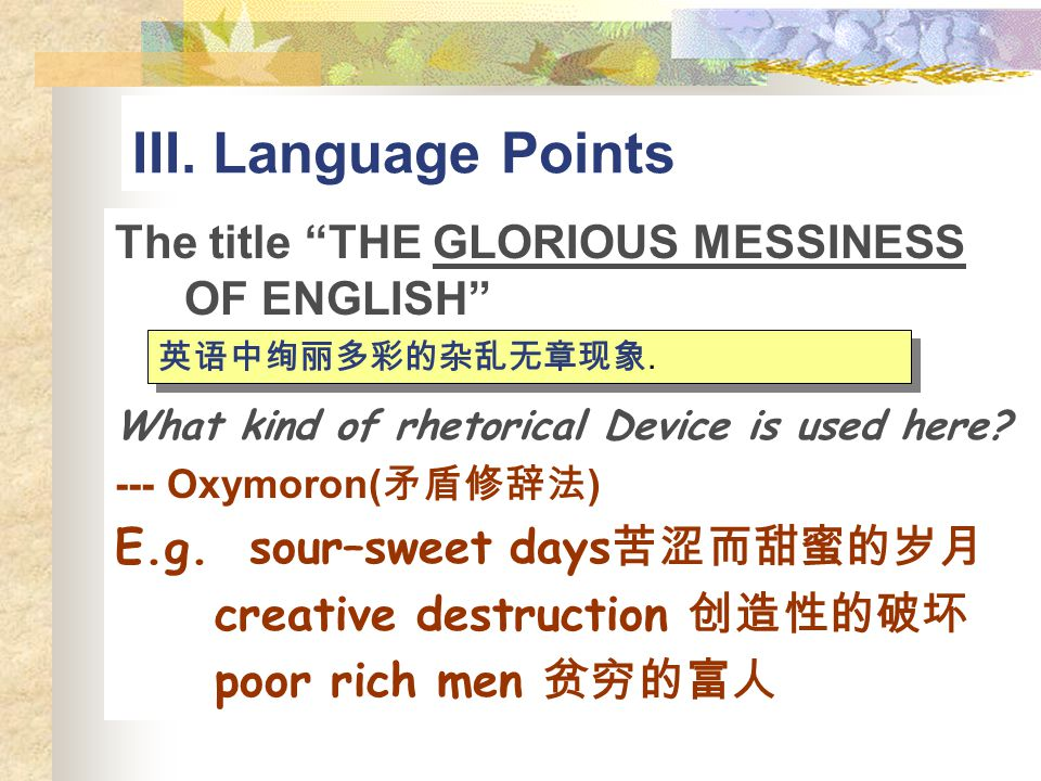 III. Language Points The title THE GLORIOUS MESSINESS OF ENGLISH