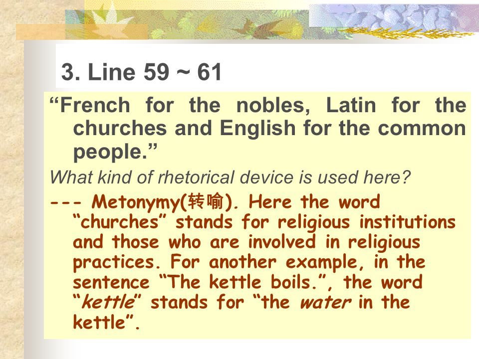3. Line 59 ~ 61 French for the nobles, Latin for the churches and English for the common people. What kind of rhetorical device is used here