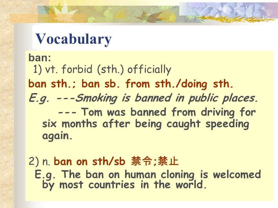 Vocabulary ban: 1) vt. forbid (sth.) officially