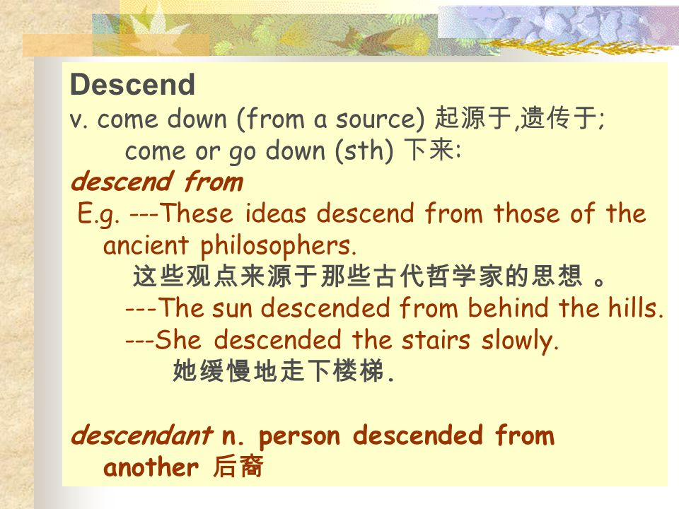 Descend v. come down (from a source) 起源于,遗传于;
