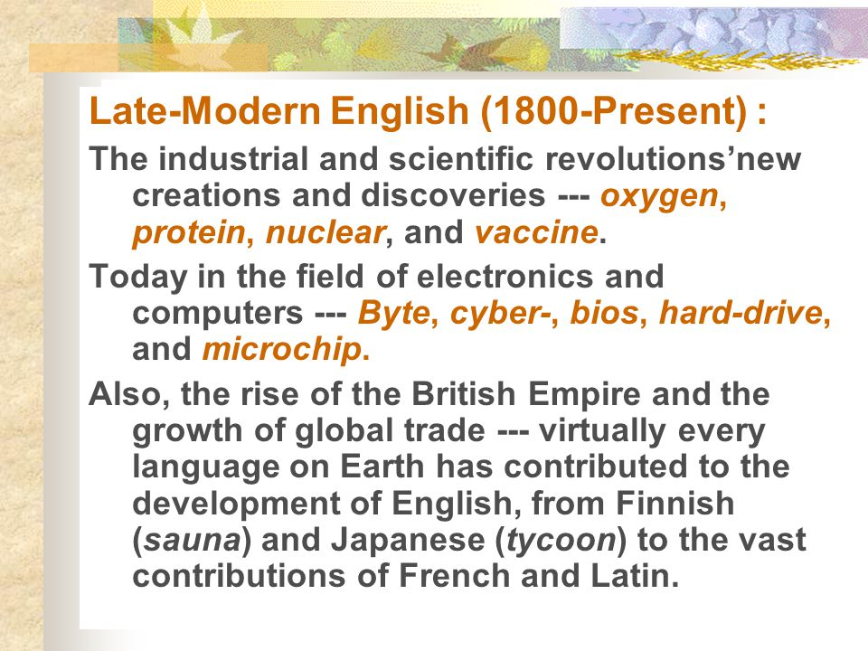 Late-Modern English (1800-Present) :