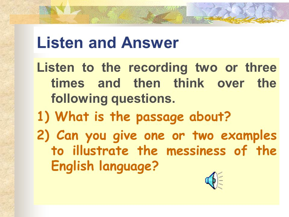 Listen and Answer Listen to the recording two or three times and then think over the following questions.