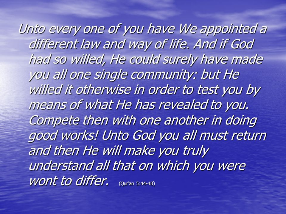 Unto every one of you have We appointed a different law and way of life.