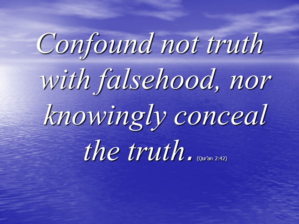 Confound not truth with falsehood, nor knowingly conceal the truth