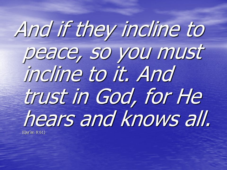 And if they incline to peace, so you must incline to it