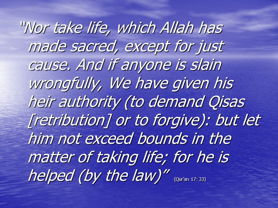 Nor take life, which Allah has made sacred, except for just cause