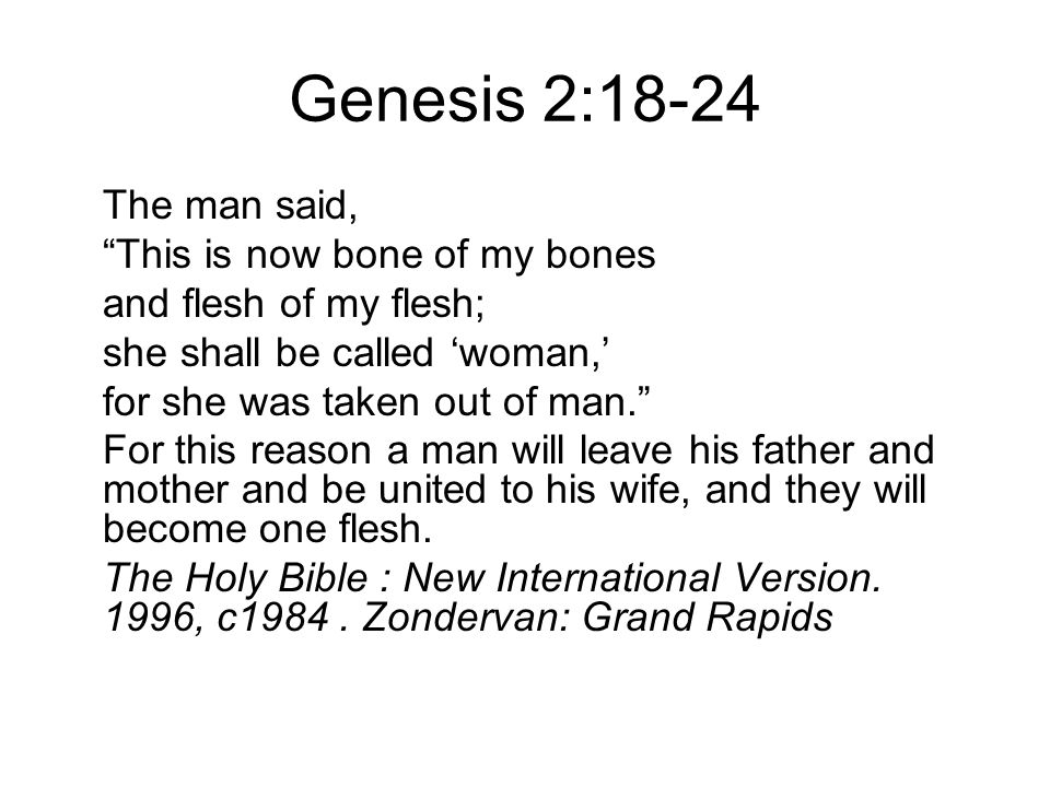 Genesis 2:18-24 The man said, This is now bone of my bones