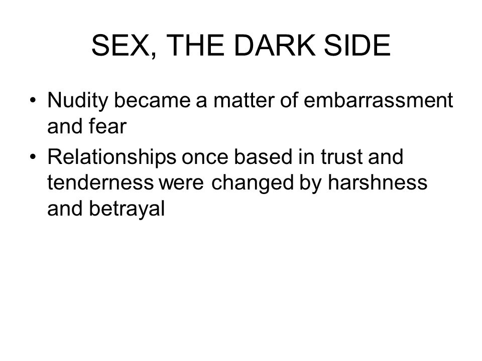 SEX, THE DARK SIDE Nudity became a matter of embarrassment and fear