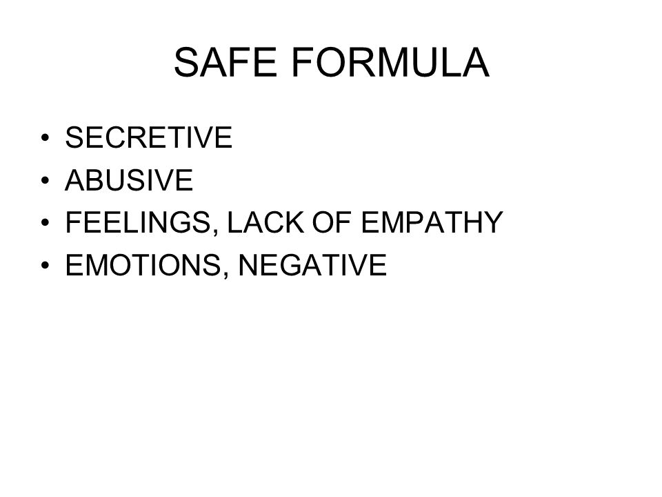 SAFE FORMULA SECRETIVE ABUSIVE FEELINGS, LACK OF EMPATHY