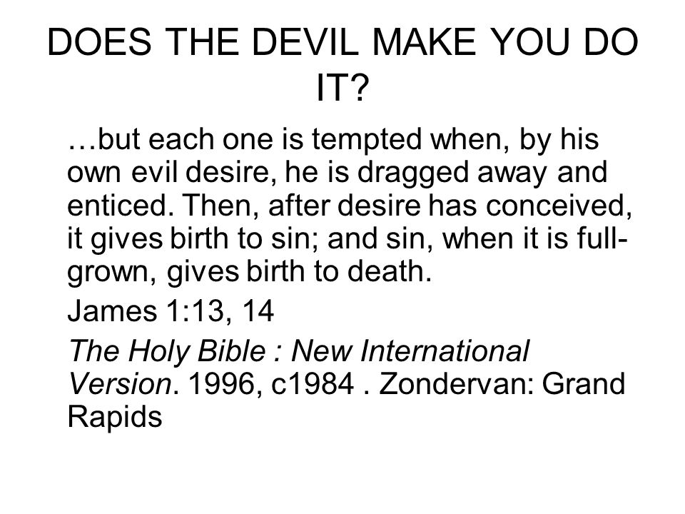 DOES THE DEVIL MAKE YOU DO IT