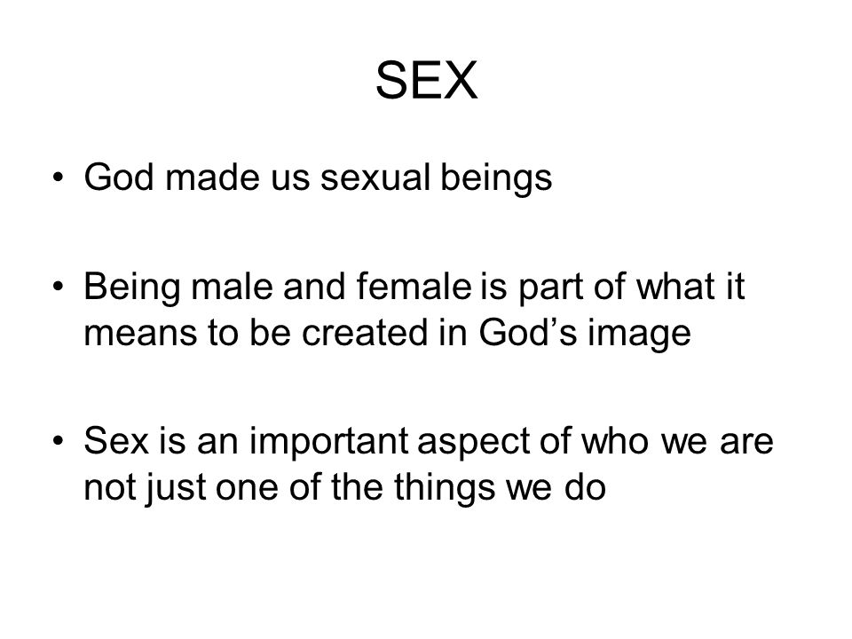 SEX God made us sexual beings