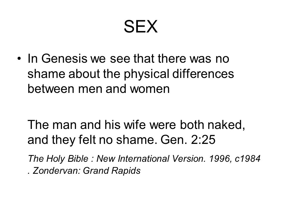 SEX In Genesis we see that there was no shame about the physical differences between men and women.