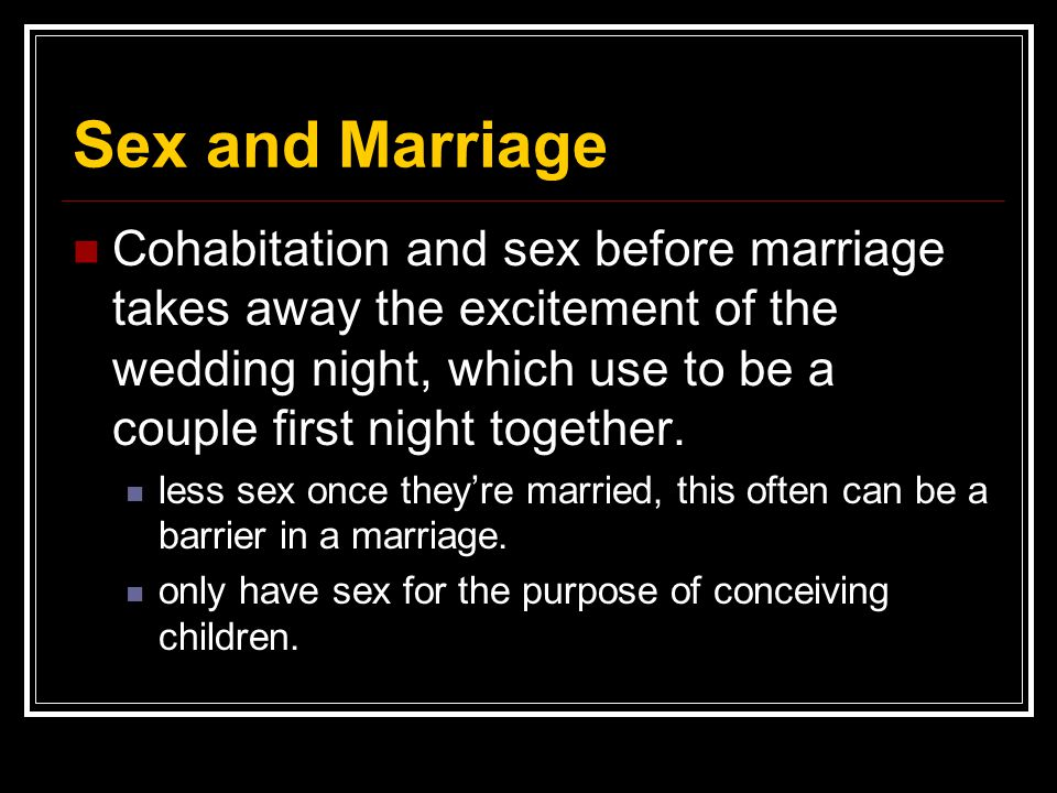 Sex and Marriage Cohabitation and sex before marriage takes away the excitement of the wedding night, which use to be a couple first night together.