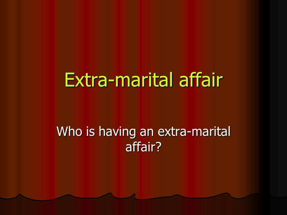 Who is having an extra-marital affair