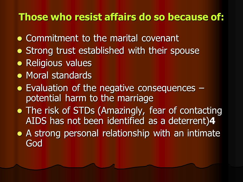 Those who resist affairs do so because of: