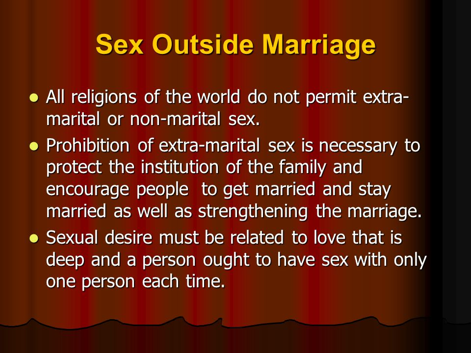 Sex Outside Marriage All religions of the world do not permit extra-marital or non-marital sex.